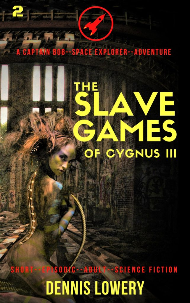 02 THE SLAVE GAMES OF CYGNUS - A Captain Bob Space Explorer Adventure by Dennis Lowery