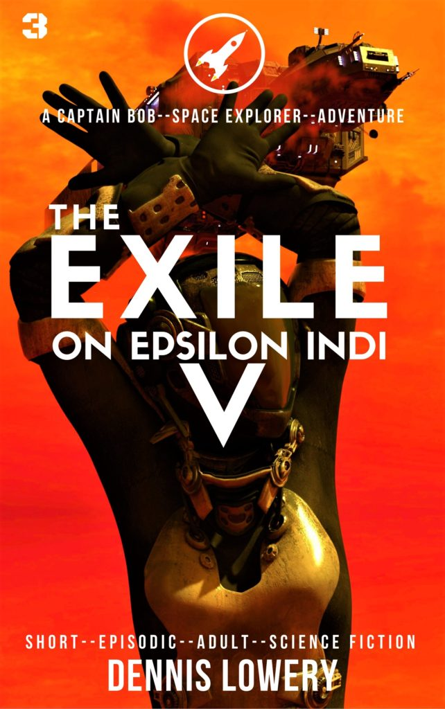 03 THE EXILE ON EPSILON INDI V - A Captain Bob Space Explorer Adventure by Dennis Lowery