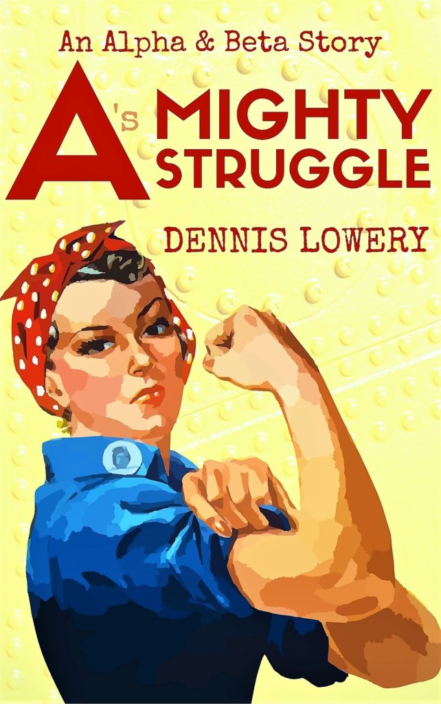 A MIGHTY STRUGGLE An Alpha & Beta Story by Dennis Lowery