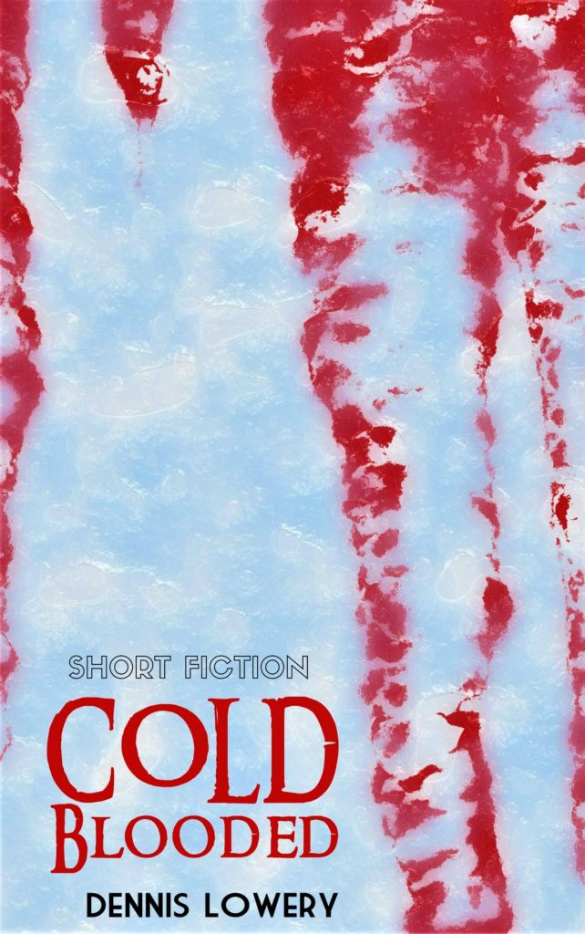 COLD BLOODED Short Fiction by Dennis Lowery