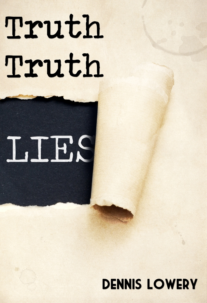 COVER REVEAL Truth-Truth-Lies a story by Dennis Lowery