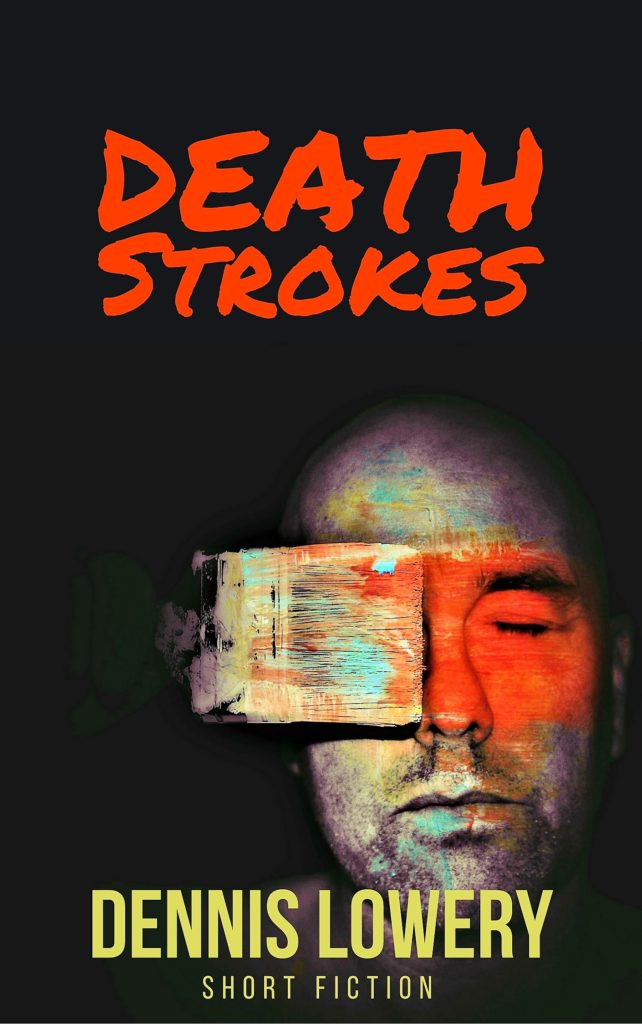 DEATHStrokes - short fiction by Dennis Lowery