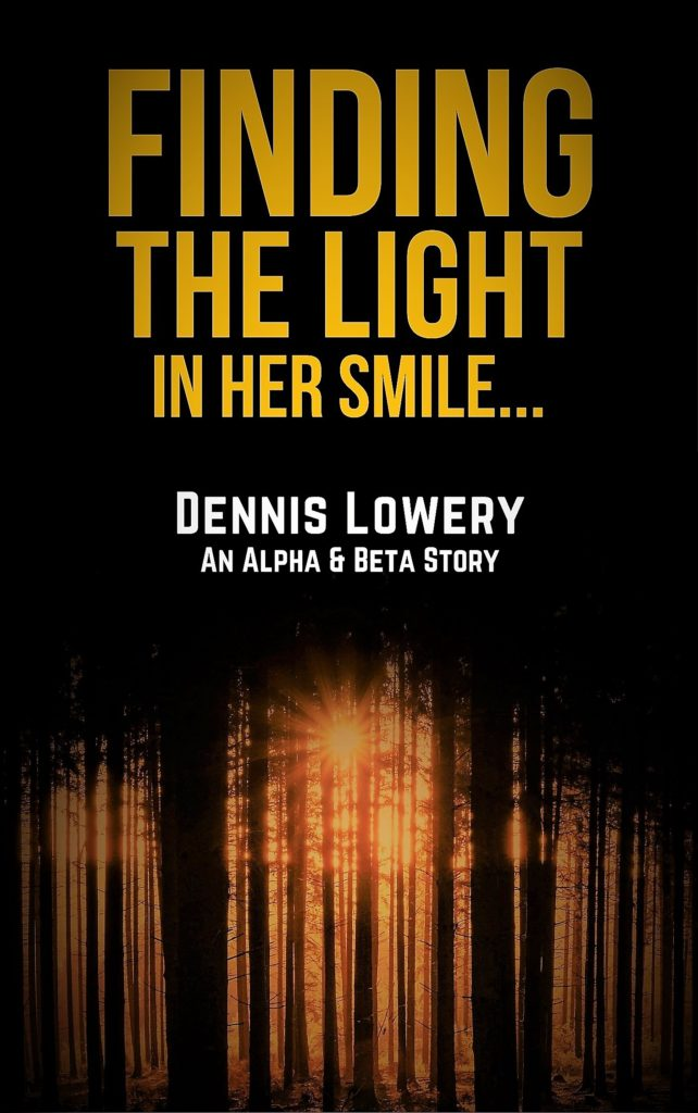 Finding the Light in Her Smile... an Alpha & Beta Story by Dennis Lowery