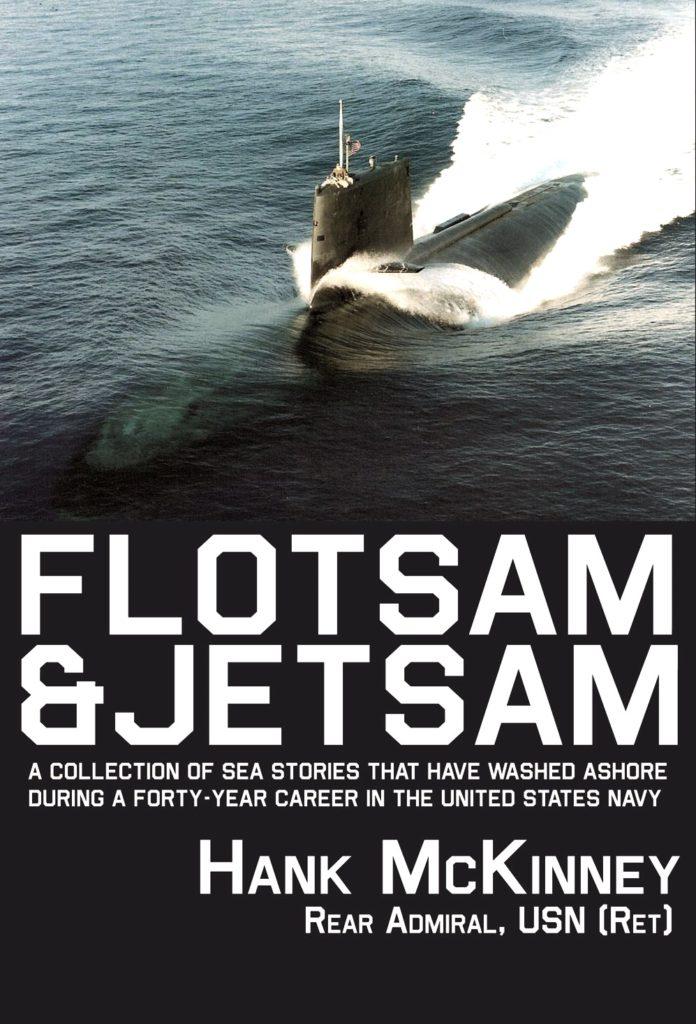 Flotsam and Jetsam by Hank McKinney, Rear Admiral USN, Retired