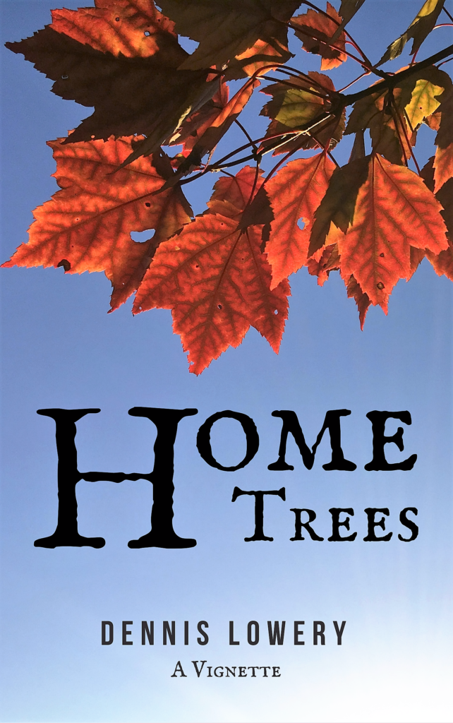 HOME Trees - a Vignette by Dennis Lowery