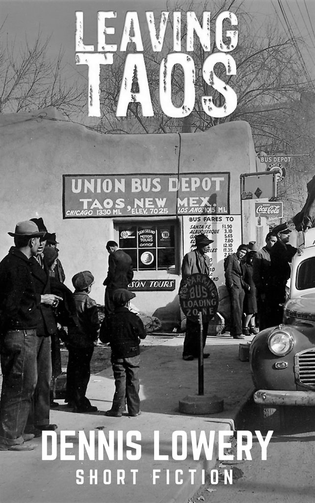 LEAVING TAOS Short Fiction by Dennis Lowery