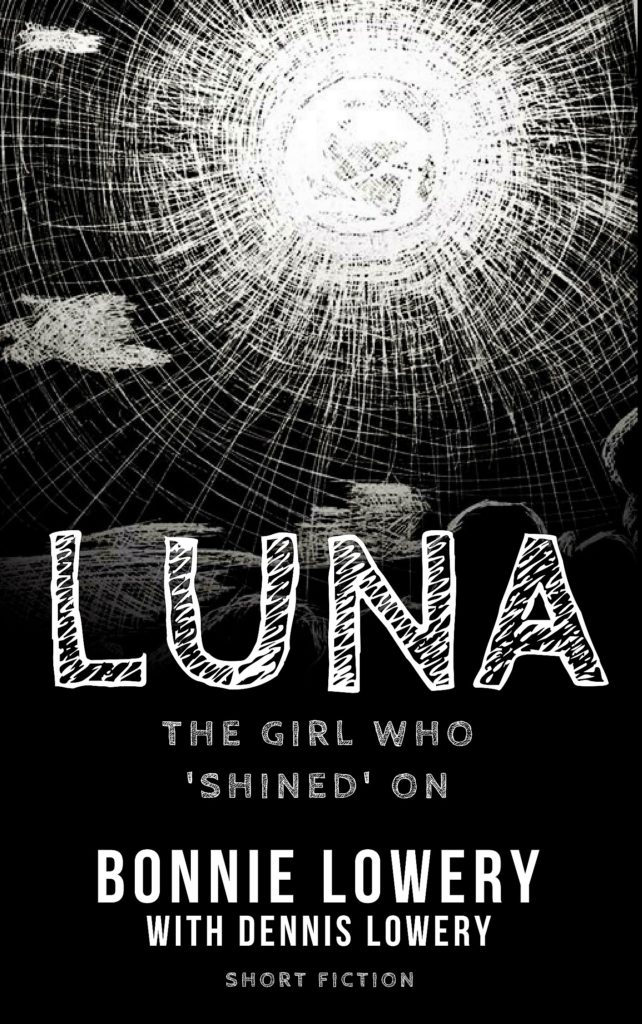 LUNA - The Girl Who Shined On by Bonnie Lowery With Dennis Lowery