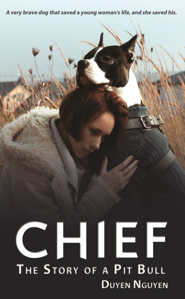 Chief - The Story of a Pit Bull... by Duyen Nguyen