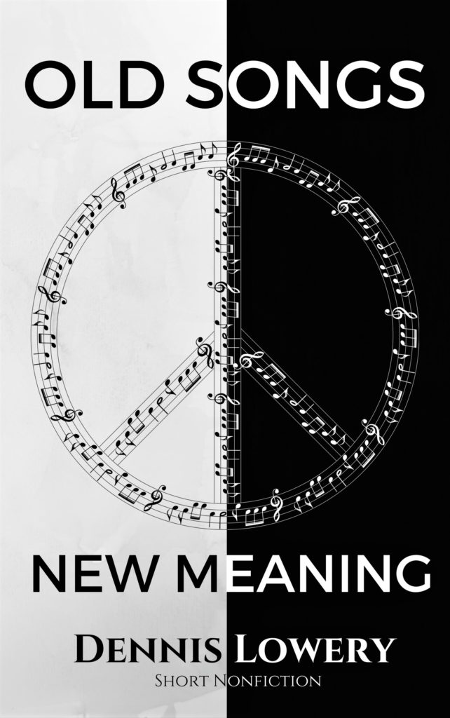 OLD SONGS - NEW MEANING - Short Nonfiction by Dennis Lowery