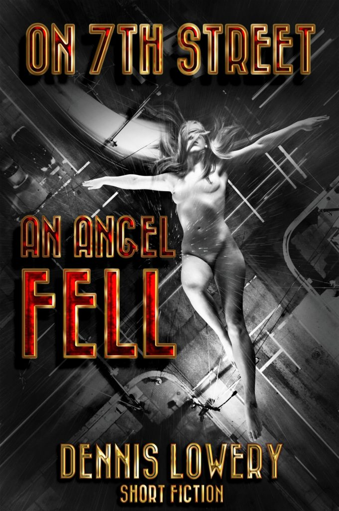 On 7th Street An Angel Fell - Short Fiction by Dennis Lowery