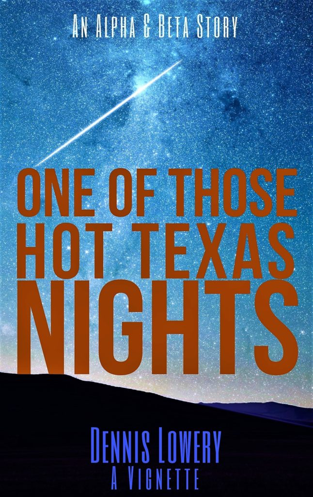 One of Those Hot Texas Nights - A Creative Nonfiction Vignette by Dennis Lowery