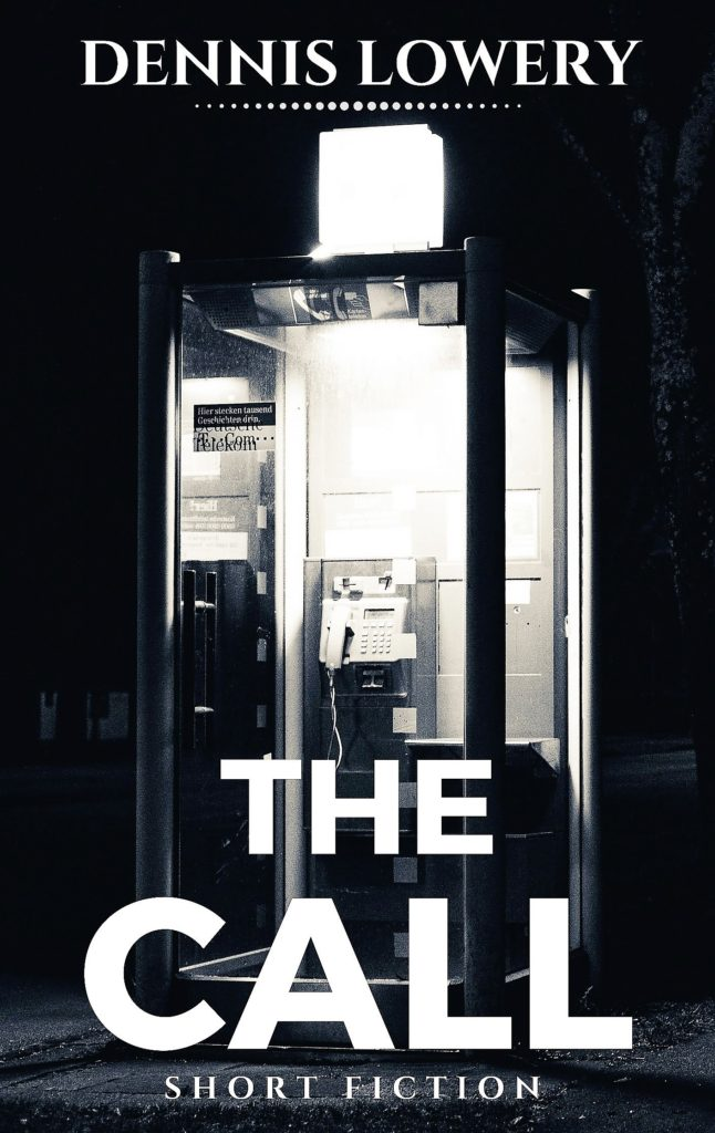 THE CALL -- Short Fiction by Dennis Lowery