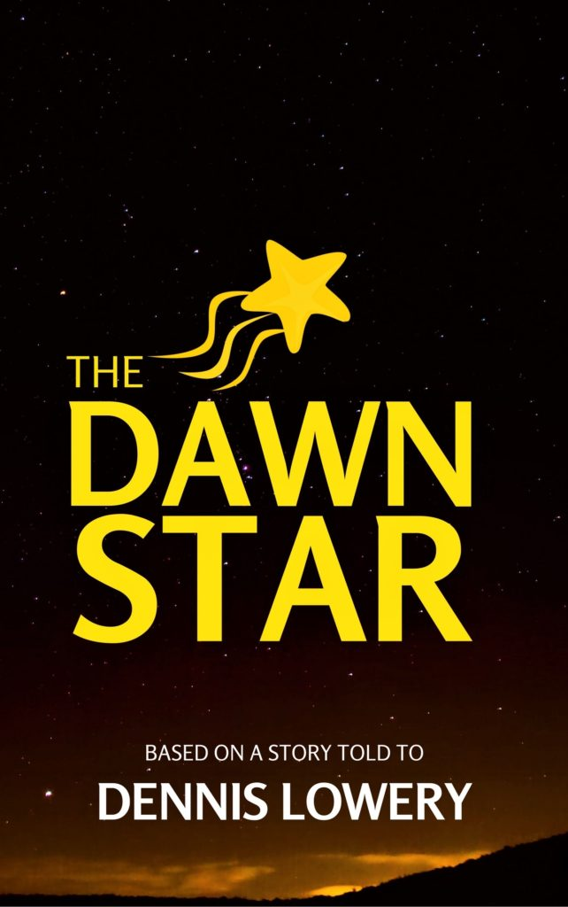 THE DAWN STAR Based On a Story Told to Dennis Lowery