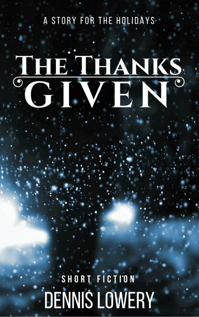 THE THANKS GIVEN Short Fiction by Dennis Lowery