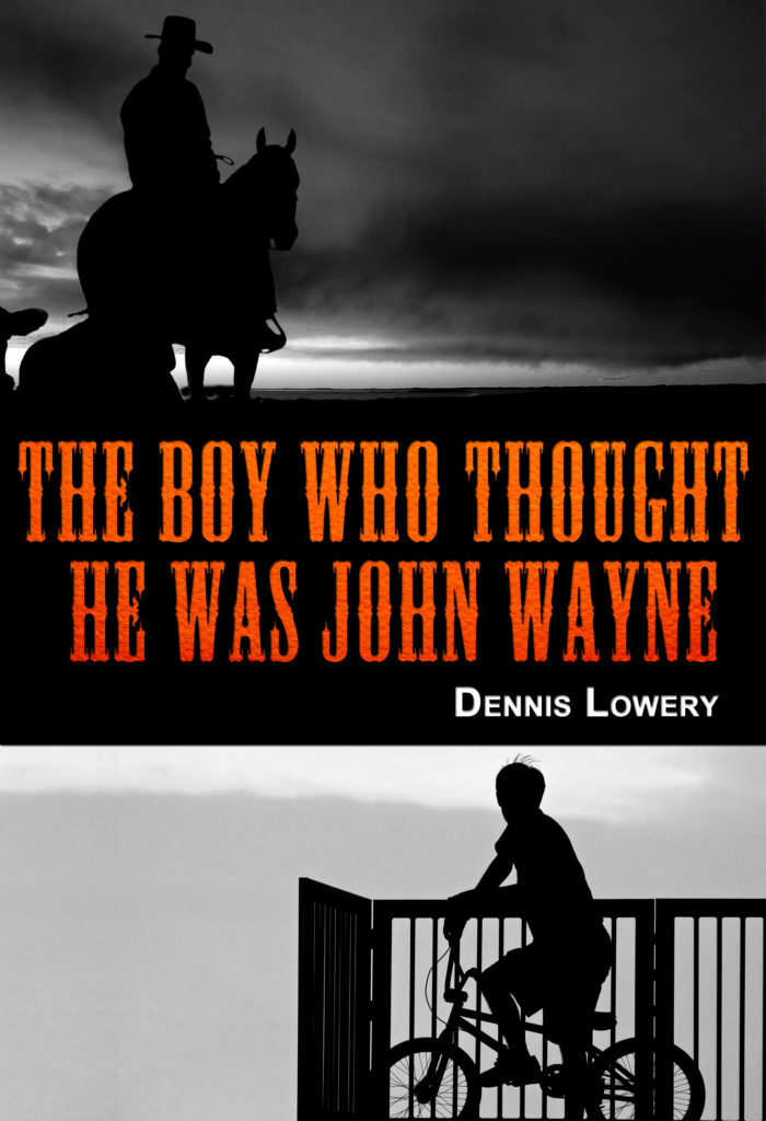 The Boy Who Thought He Was John Wayne by Dennis Lowery