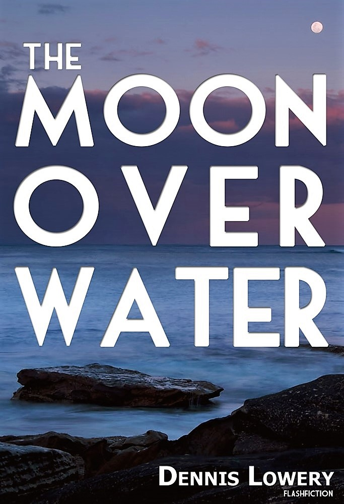 The Moon Over Water by Dennis Lowery