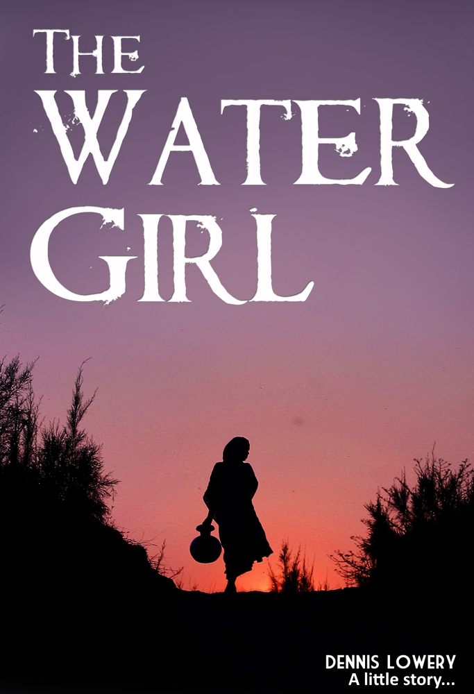 The Watergirl... a little story for my daughters - by Dennis Lowery