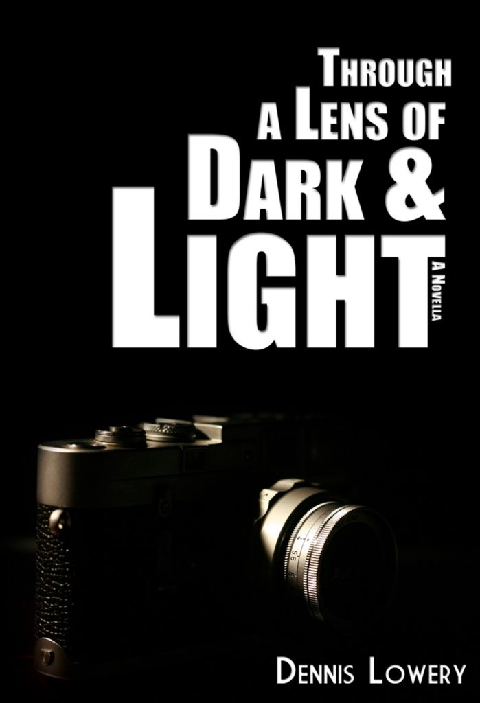 Through a Lens of Dark & Light... A Novella by Dennis Lowery (dark cover)