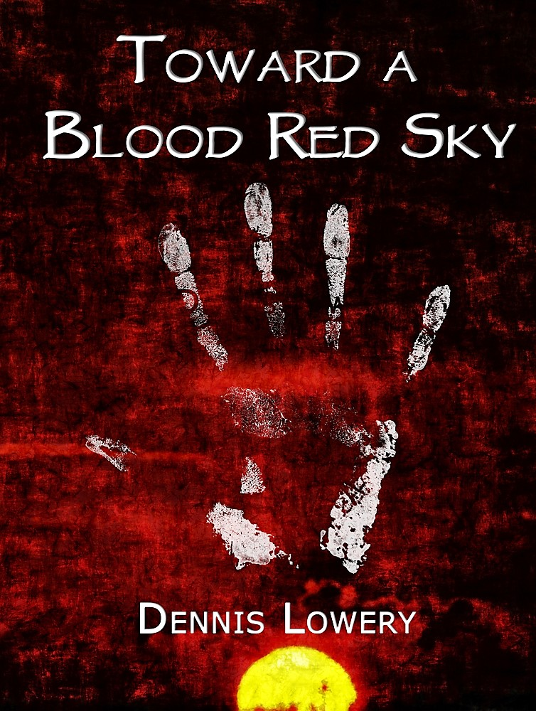 Toward a Blood Red Sky by Dennis Lowery