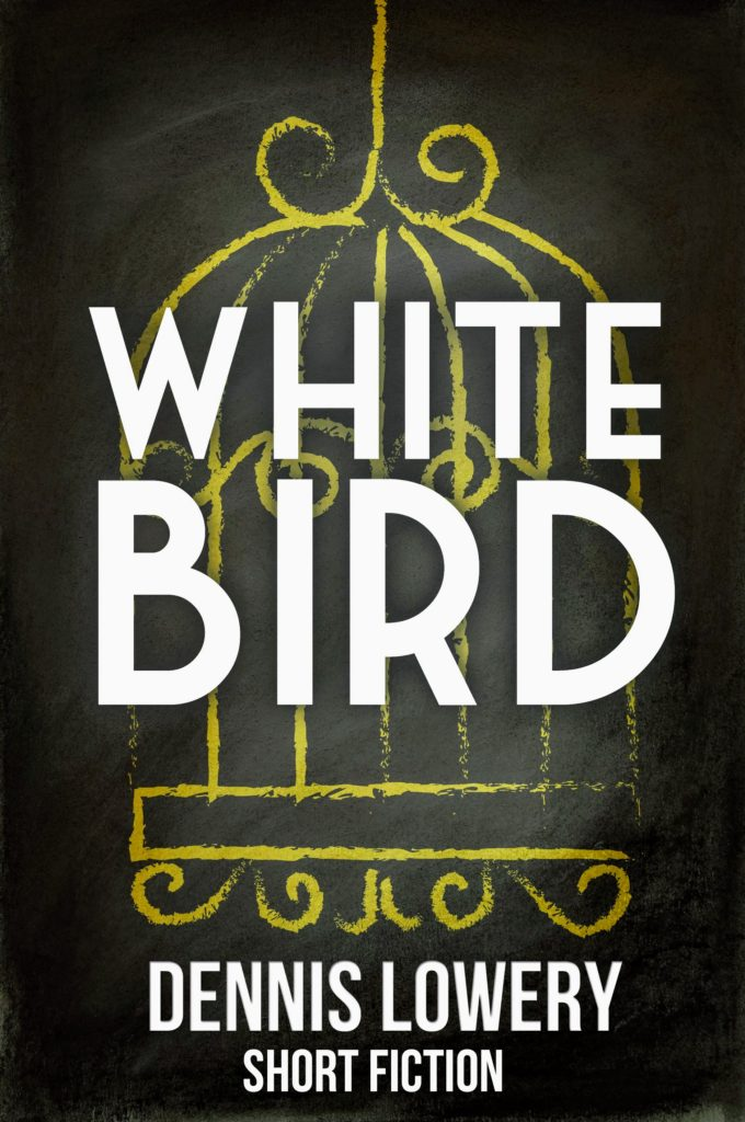 WHITE BIRD - Short Fiction by Dennis Lowery