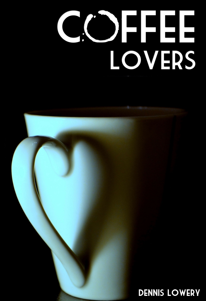 COFFEE Lovers... a story from Dennis Lowery - Coming in Feb 2015