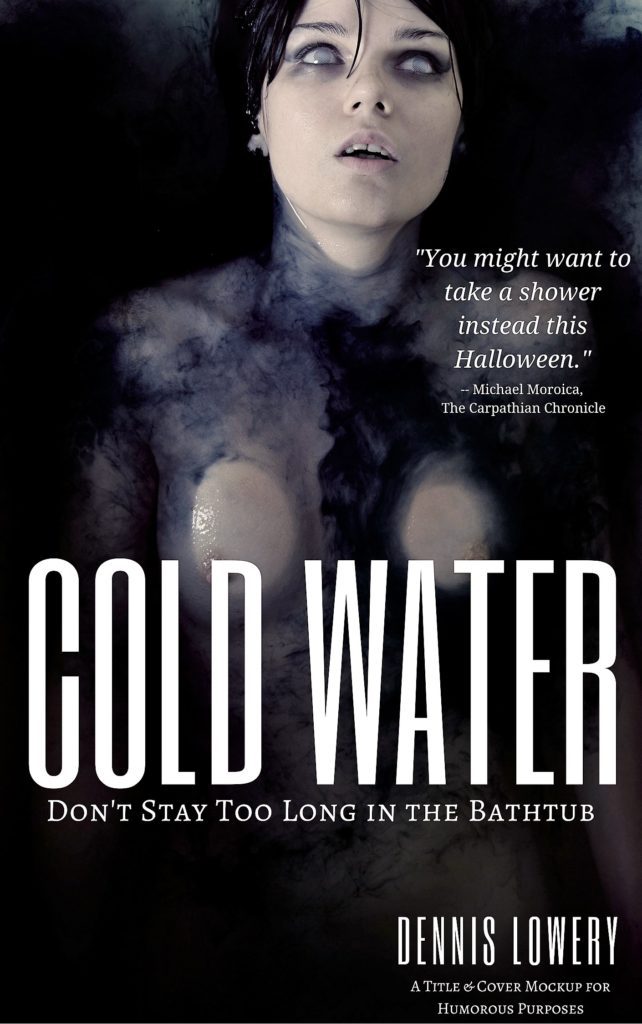 COLD WATER This Halloween Don't Stay Too Long in the Bathtub - Copy
