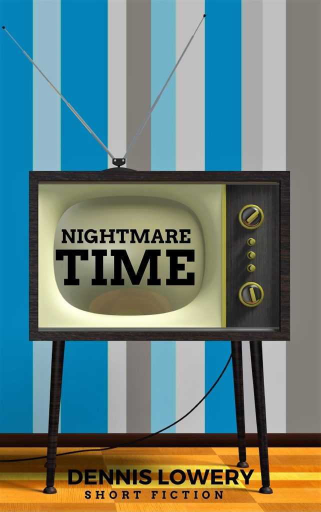 NIGHTMARE TIME Short Fiction by Dennis Lowery