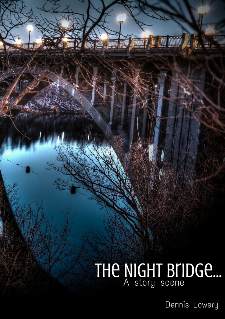 The Night Bridge... a story scene by Dennis Lowery