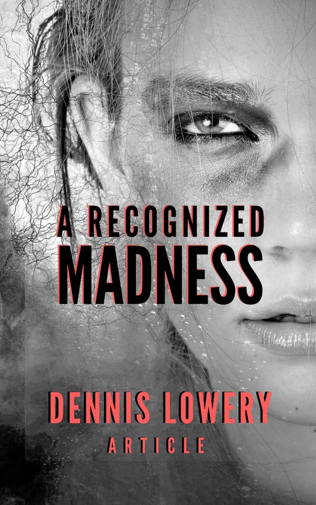 A RECOGNIZED MADNESS - by Dennis Lowery