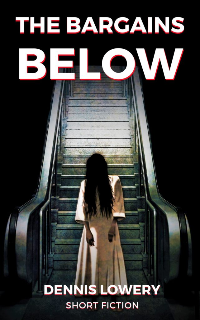 THE BARGAINS BELOW - Short Fiction by Dennis Lowery