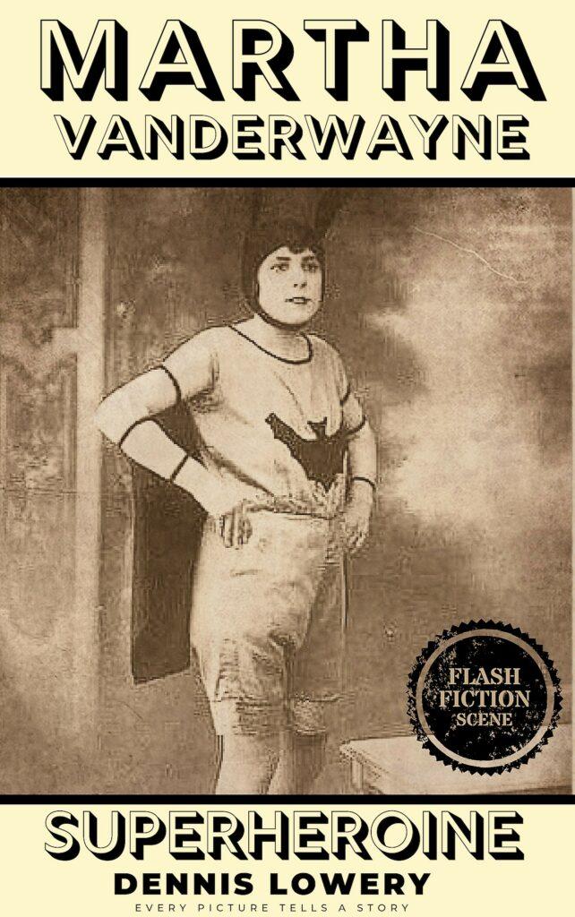 Martha Vanderwayne SUPERHEROINE - Flashfiction from Dennis Lowery
