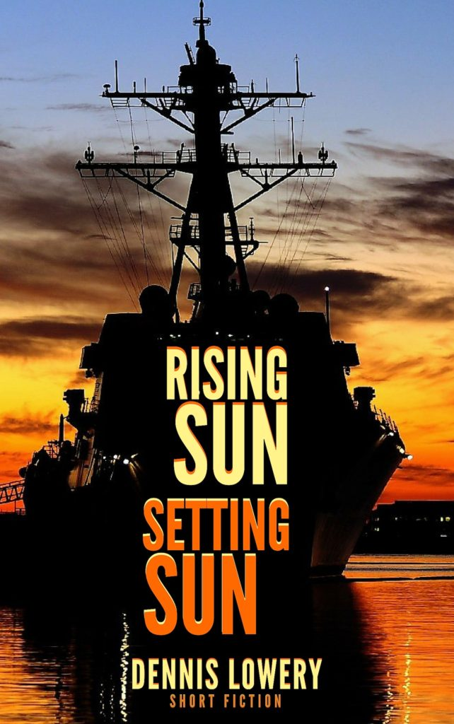 RISING SUN - SETTING SUN - Short Fiction from Dennis Lowery