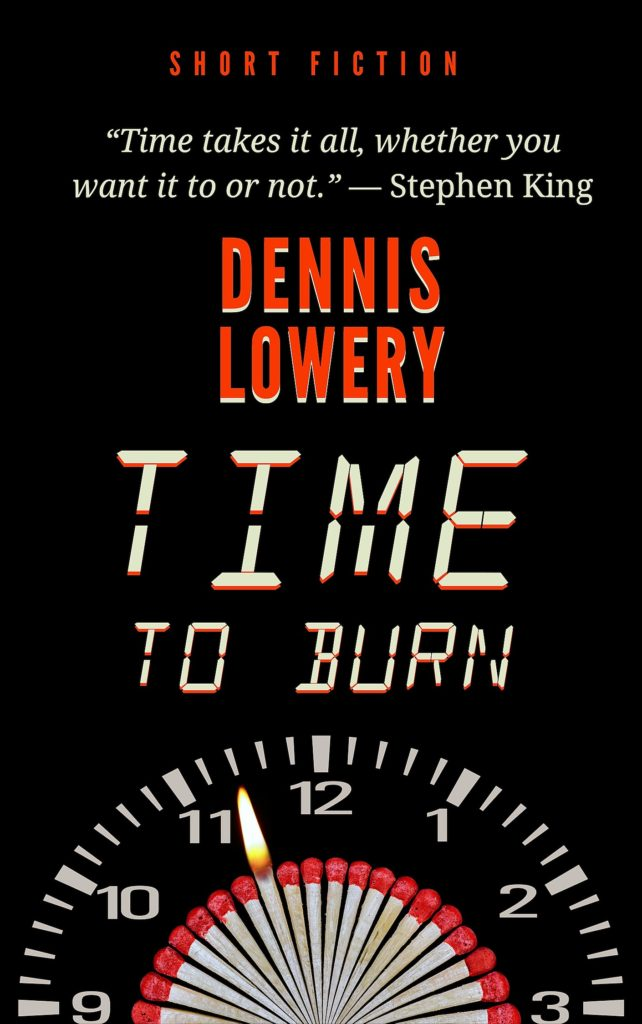 TIME TO BURN - Short Fiction from Dennis Lowery