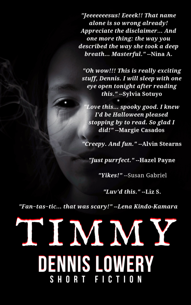 TIMMY 2019 - Short Fiction by Dennis Lowery