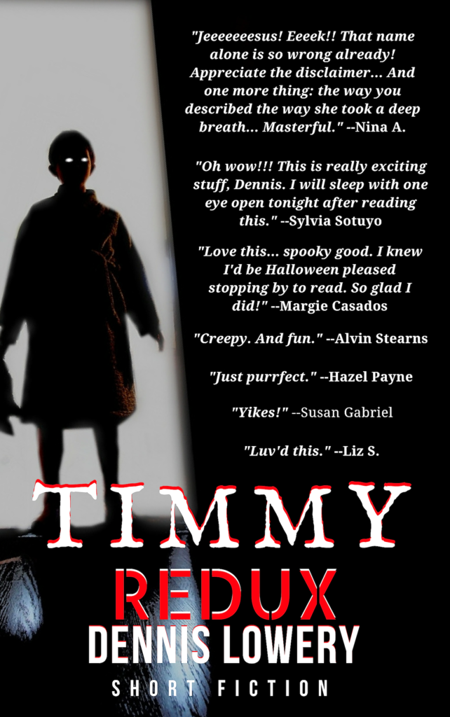 TIMMY - Short Fiction by Dennis Lowery