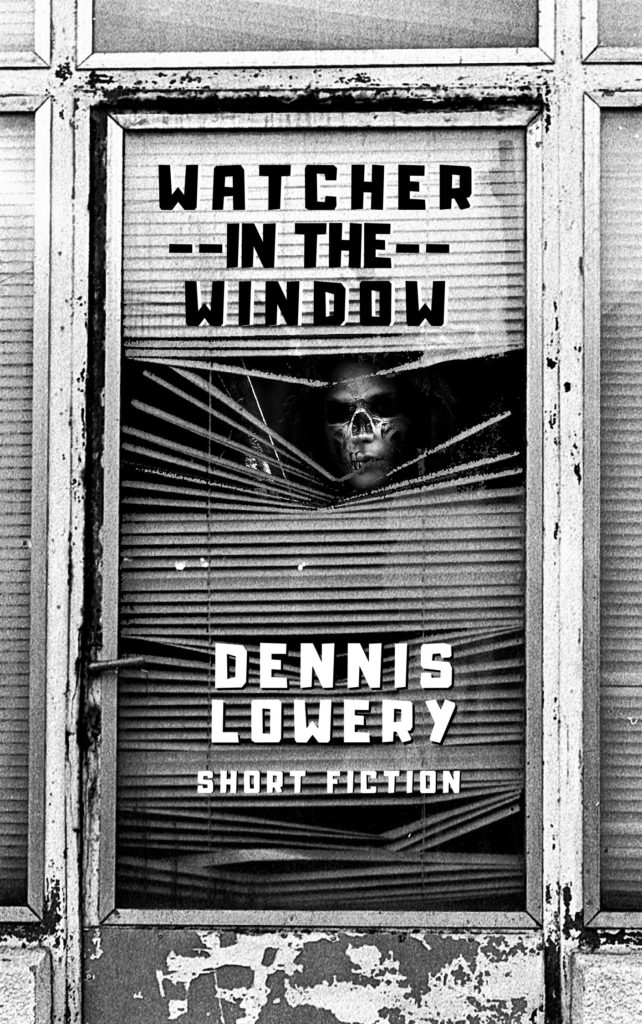 WATCHER IN THE WINDOW - Short Fiction by Dennis Lowery